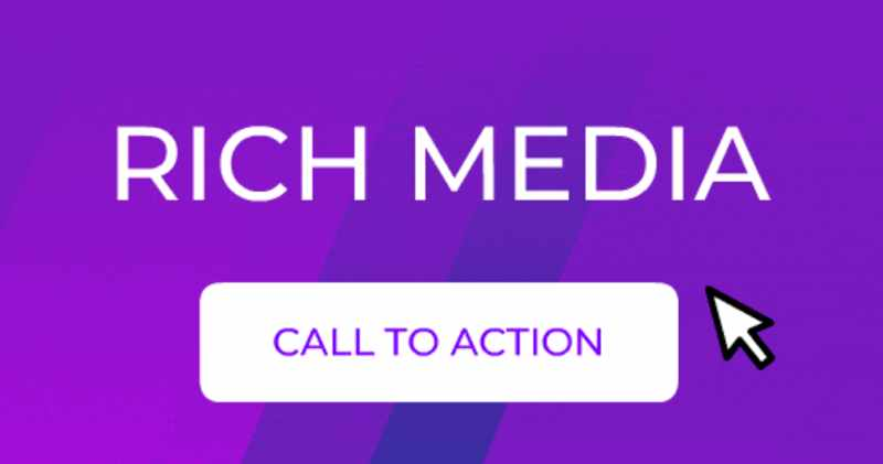 Rich Media – call to action – entertaining, informative and easy to consume